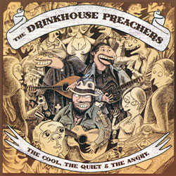Drinkhouse Preachers : The Cool, The Quiet & The Angry